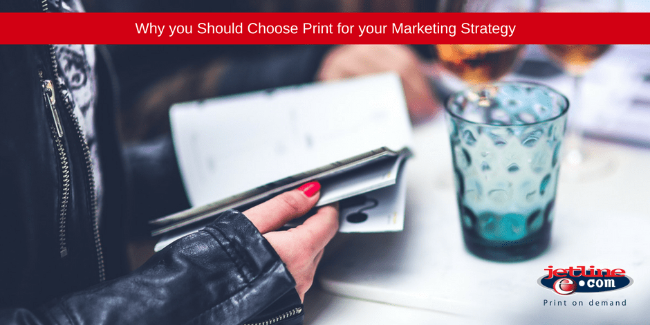 Why you should choose print for your marketing strategy