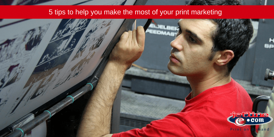 5 Tips to help you make the most of your print marketing