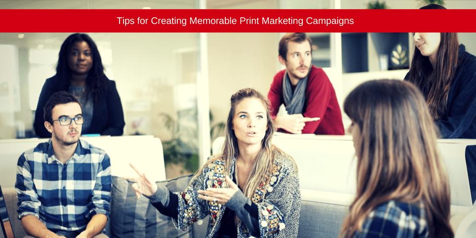 Tips fpr creating memorable print marketing
