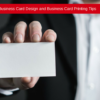 Business Card Design and Business Card Printing Tips
